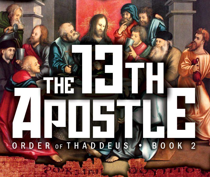 The Thirteenth Apostle • Order of Thaddeus Book #2